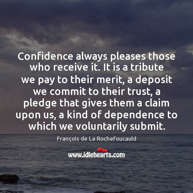 Image, Confidence always pleases those who receive it. It is a tribute we