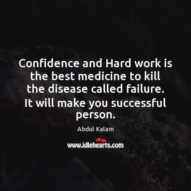 Confidence and Hard work is the best medicine to kill the disease Image