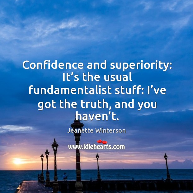 Confidence and superiority: it's the usual fundamentalist stuff: I've got the truth, and you haven't. Image
