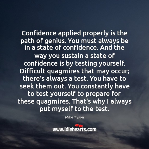 Confidence applied properly is the path of genius. You must always be Mike Tyson Picture Quote