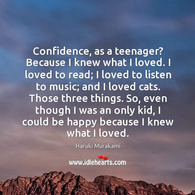 Image, Confidence, as a teenager? Because I knew what I loved. I loved