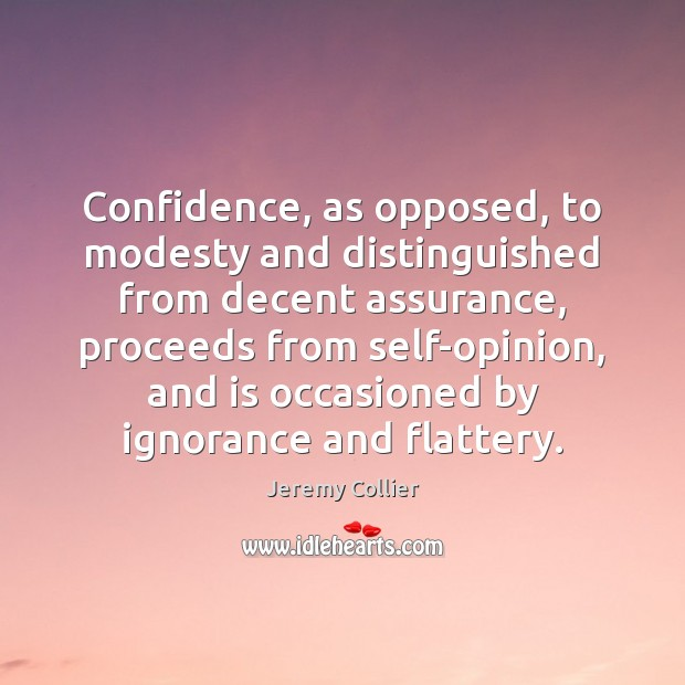 Confidence, as opposed, to modesty and distinguished from decent assurance, proceeds from Image