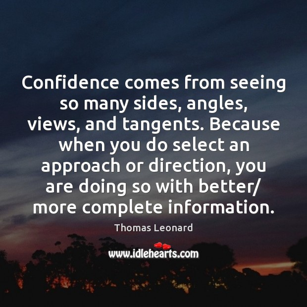 Image, Confidence comes from seeing so many sides, angles, views, and tangents. Because