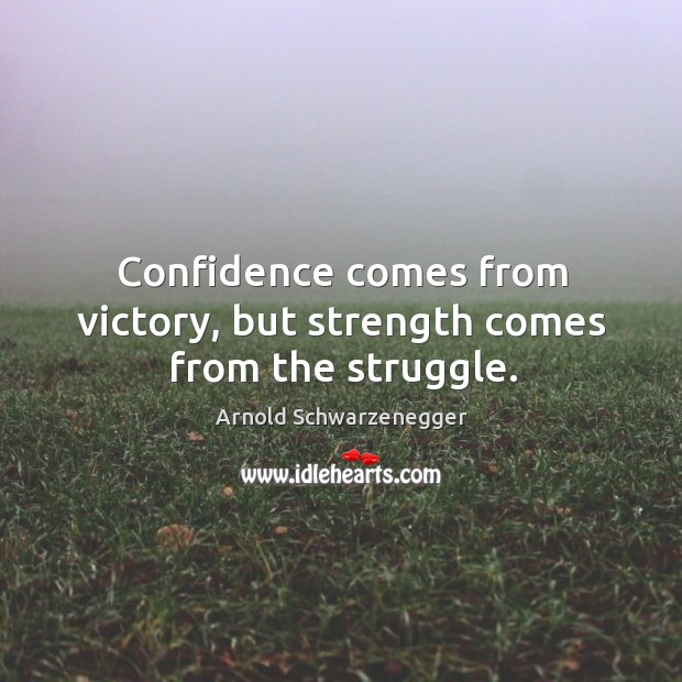 Confidence comes from victory, but strength comes from the struggle. Image