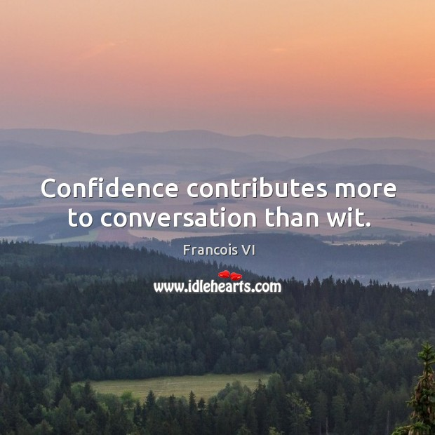 Confidence contributes more to conversation than wit. Image