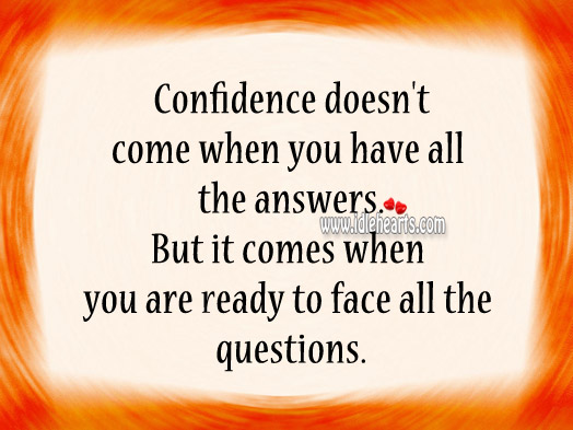 Confidence doesn't come when you have all the answers. Image