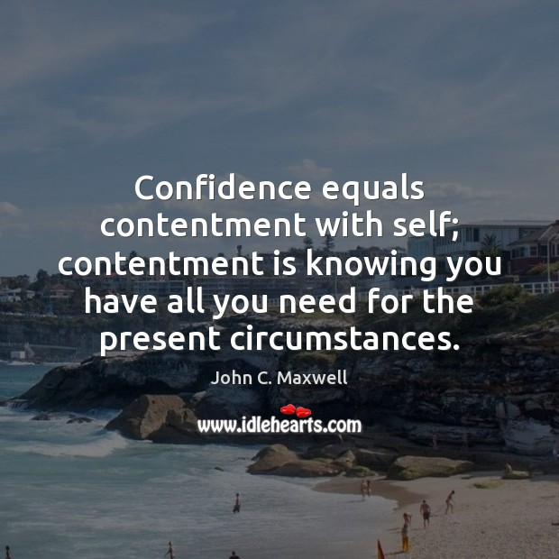 Confidence equals contentment with self; contentment is knowing you have all you Image