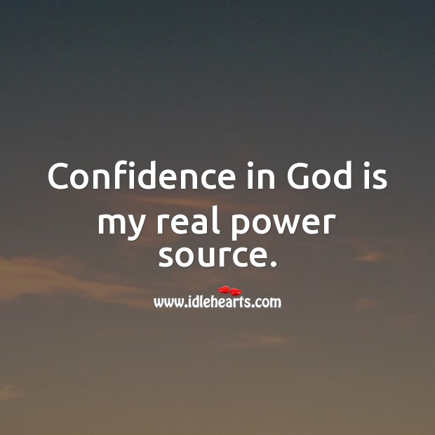 Confidence in God is my real power source. Confidence Quotes Image