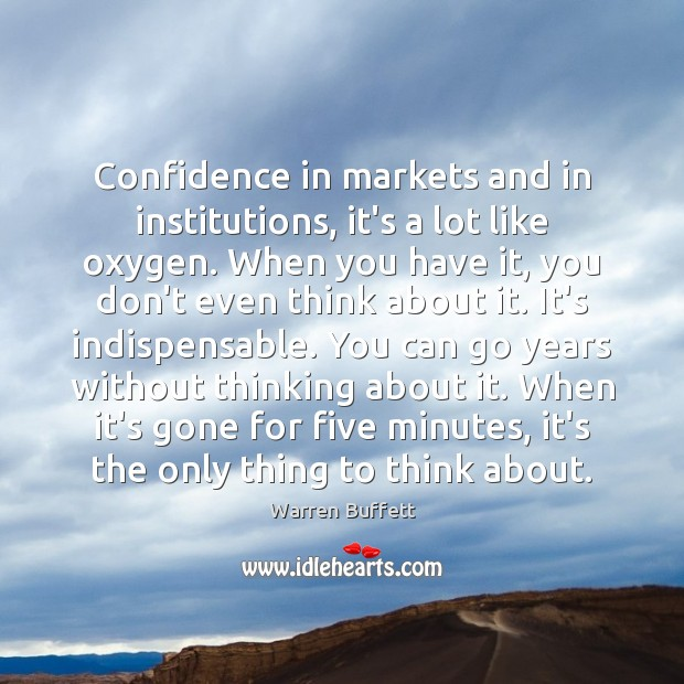 Image about Confidence in markets and in institutions, it's a lot like oxygen. When