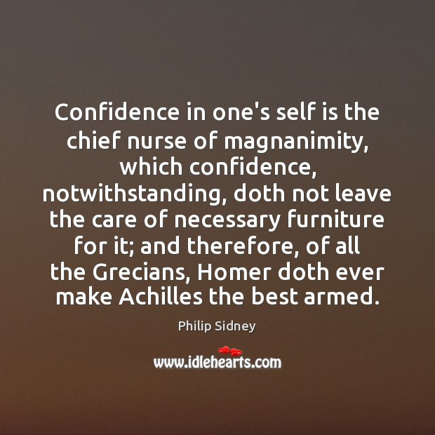 Confidence in one's self is the chief nurse of magnanimity, which confidence, Philip Sidney Picture Quote