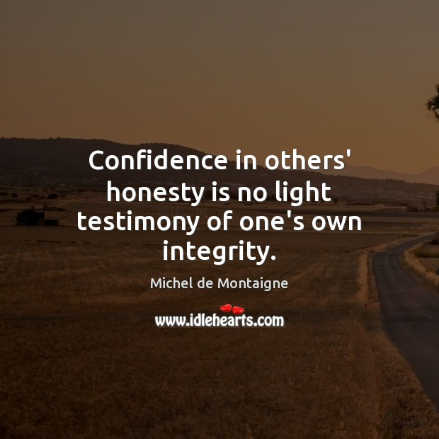 Image, Confidence in others' honesty is no light testimony of one's own integrity.