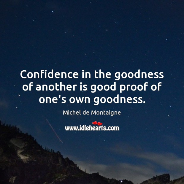 Image, Confidence in the goodness of another is good proof of one's own goodness.