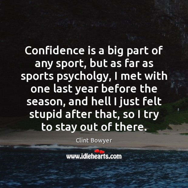 Confidence is a big part of any sport, but as far as Image