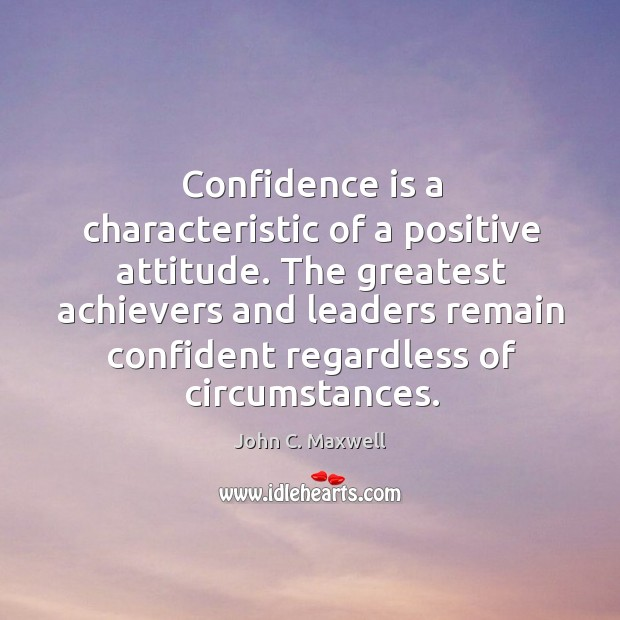 Image, Confidence is a characteristic of a positive attitude. The greatest achievers and