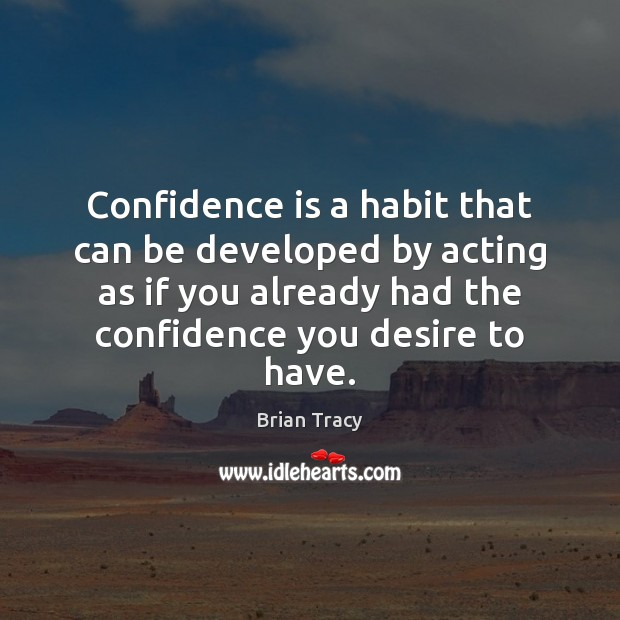 Image, Confidence is a habit that can be developed by acting as if