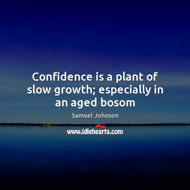 Image, Confidence is a plant of slow growth; especially in an aged bosom