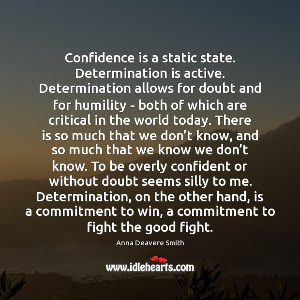 Image, Confidence is a static state. Determination is active. Determination allows for doubt