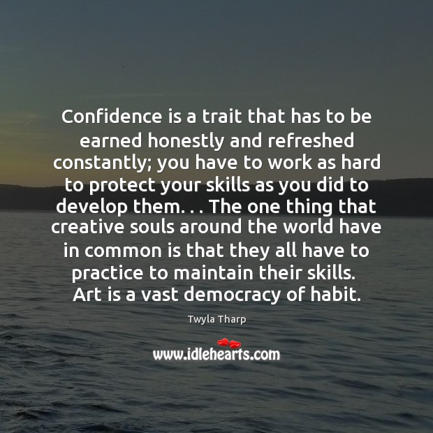 Confidence is a trait that has to be earned honestly and refreshed Image