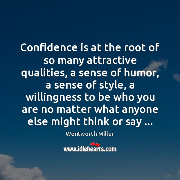 Confidence is at the root of so many attractive qualities, a sense Image