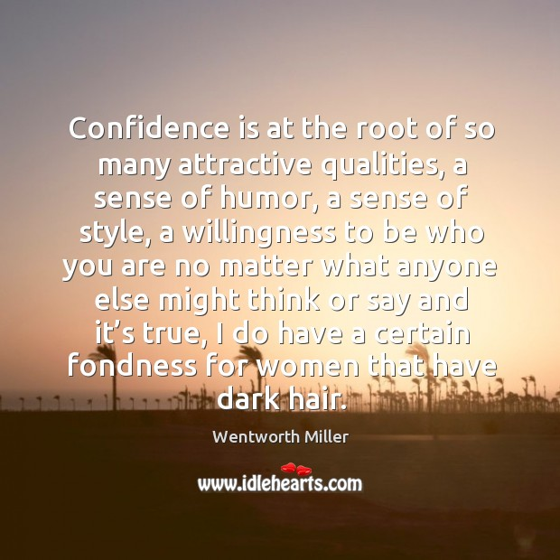 Image, Confidence is at the root of so many attractive qualities, a sense of humor, a sense of style