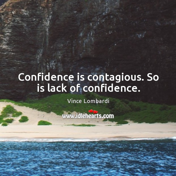 Image, Confidence is contagious. So is lack of confidence.