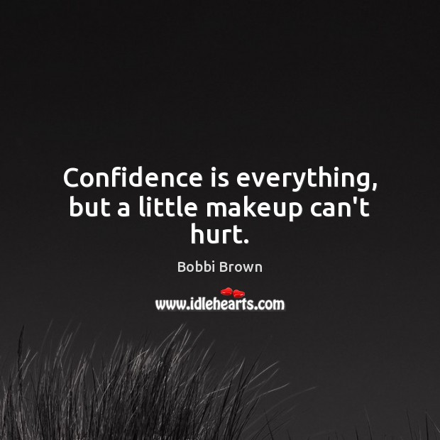 Confidence is everything, but a little makeup can't hurt. Image