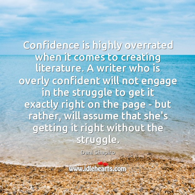 Confidence is highly overrated when it comes to creating literature. A writer Image