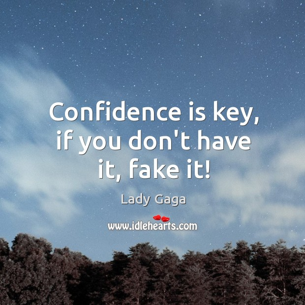 Confidence is key, if you don't have it, fake it! Image