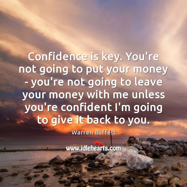 Confidence is key. You're not going to put your money – you're Image