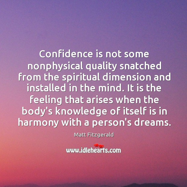 Confidence is not some nonphysical quality snatched from the spiritual dimension and Image