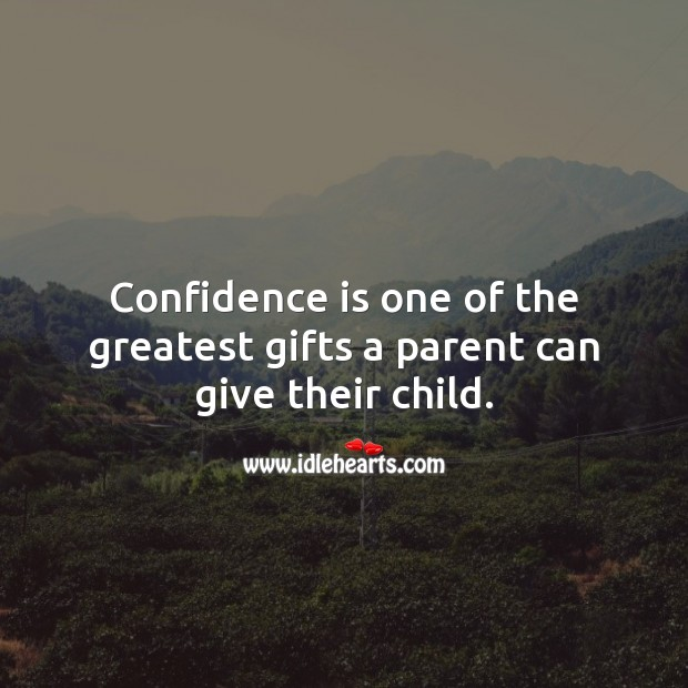 Image, Confidence is one of the greatest gifts a parent can give their child.