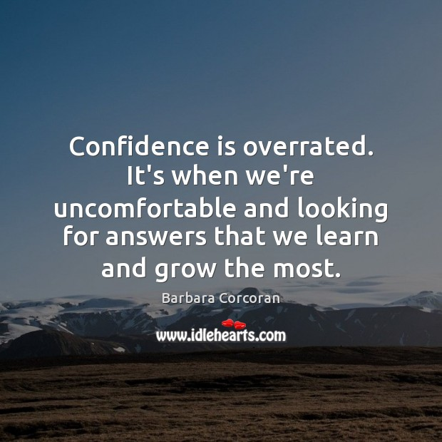 Image, Confidence is overrated. It's when we're uncomfortable and looking for answers that