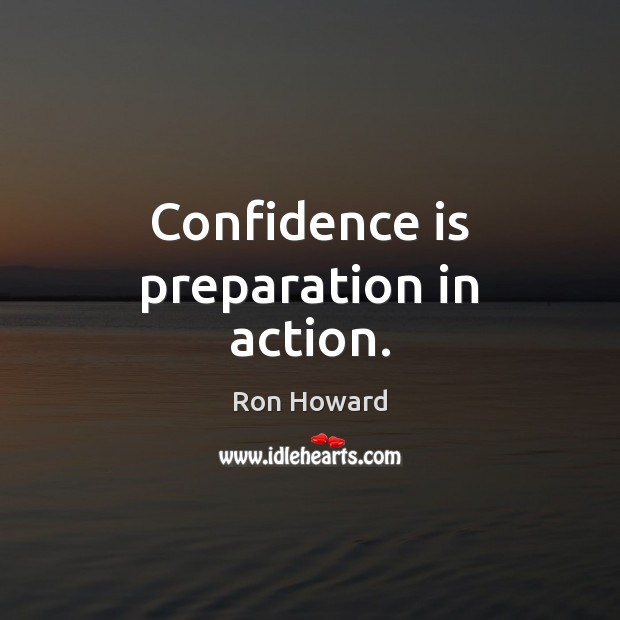 Confidence is preparation in action. Image