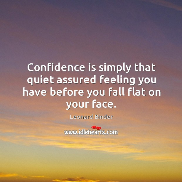 Image, Confidence is simply that quiet assured feeling you have before you fall