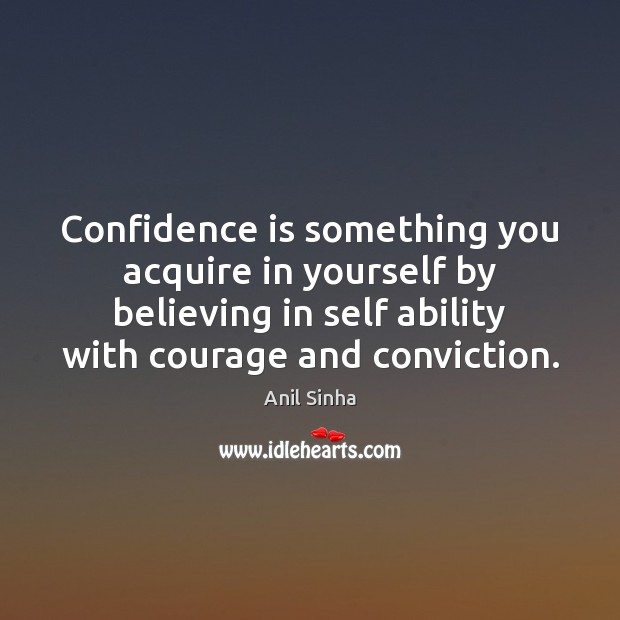 Confidence is something you acquire in yourself by believing in self ability Image