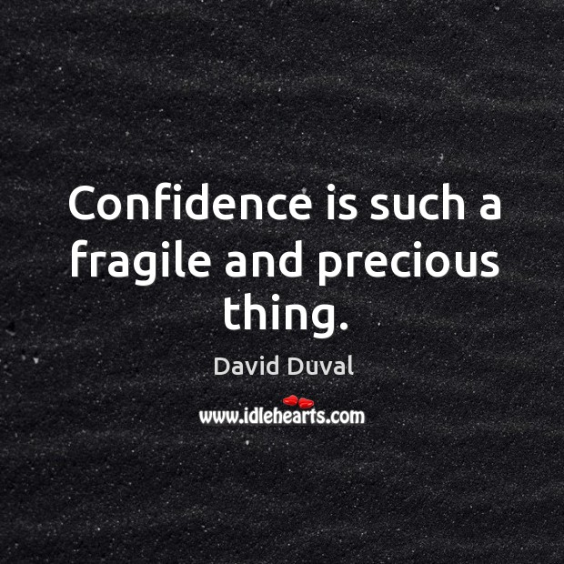 Confidence is such a fragile and precious thing. David Duval Picture Quote
