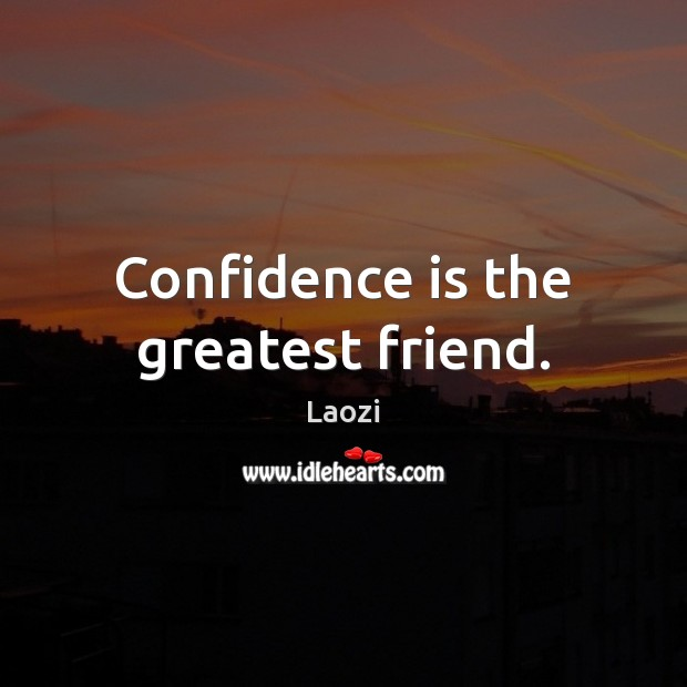 Image, Confidence is the greatest friend.