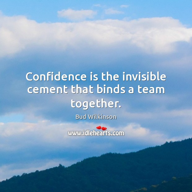 Image, Confidence is the invisible cement that binds a team together.