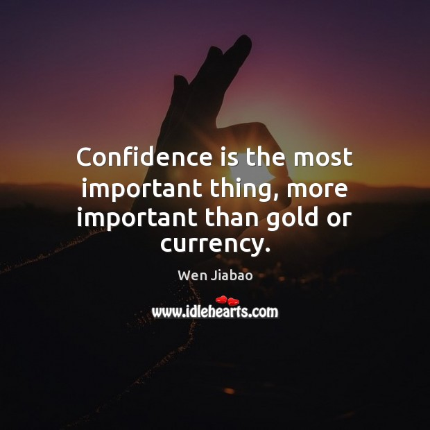 Confidence is the most important thing, more important than gold or currency. Image