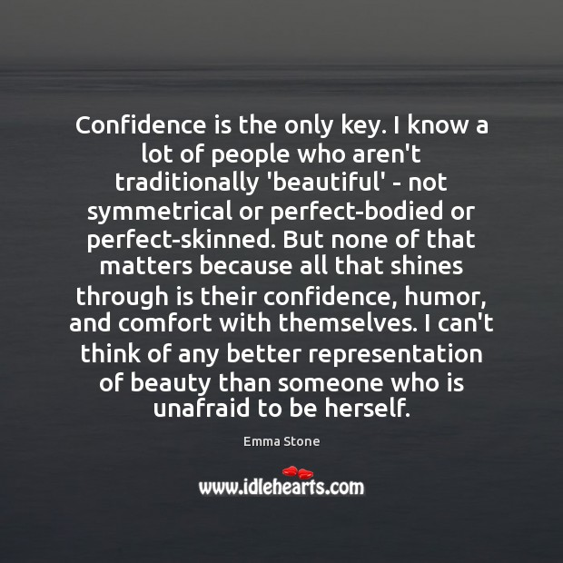 Confidence is the only key. I know a lot of people who Emma Stone Picture Quote