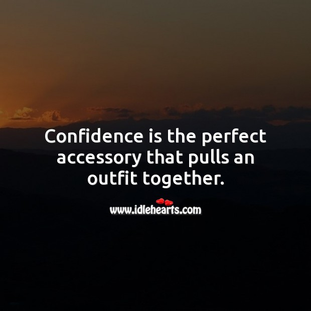 Confidence is the perfect accessory that pulls an outfit together. Confidence Quotes Image