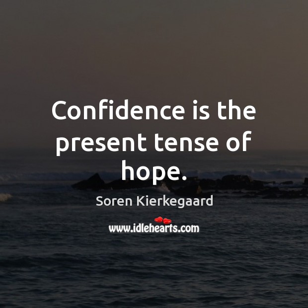 Confidence is the present tense of hope. Image