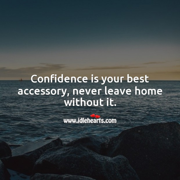 Confidence is your best accessory, never leave home without it. Confidence Quotes Image
