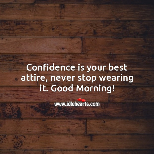 Image, Confidence is your best attire, never stop wearing it.