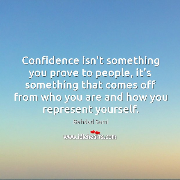 Confidence isn't something you prove to people, it's something that comes off Image