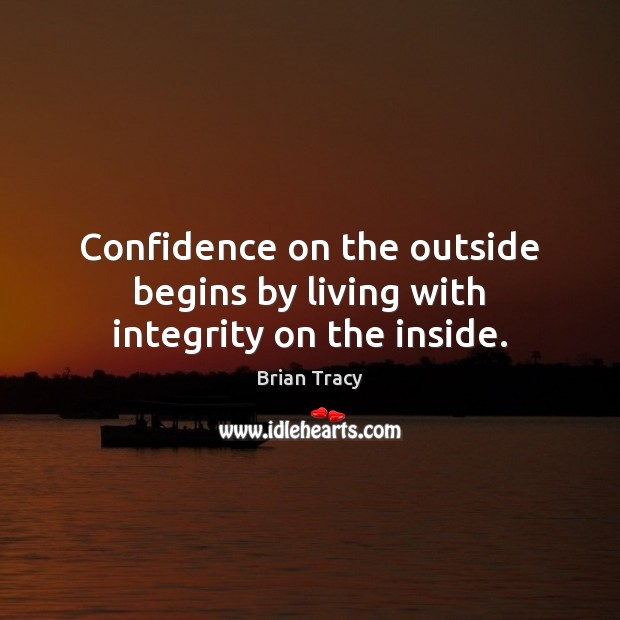 Confidence on the outside begins by living with integrity on the inside. Image