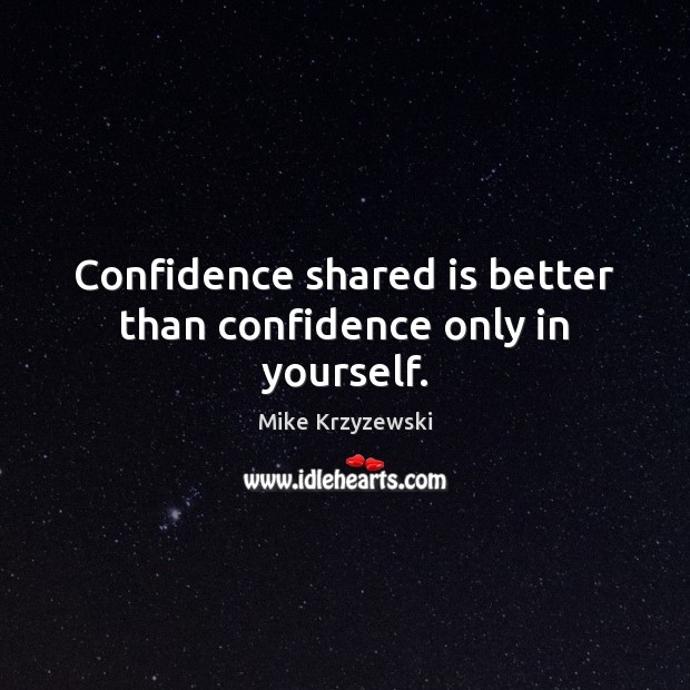 Confidence shared is better than confidence only in yourself. Image