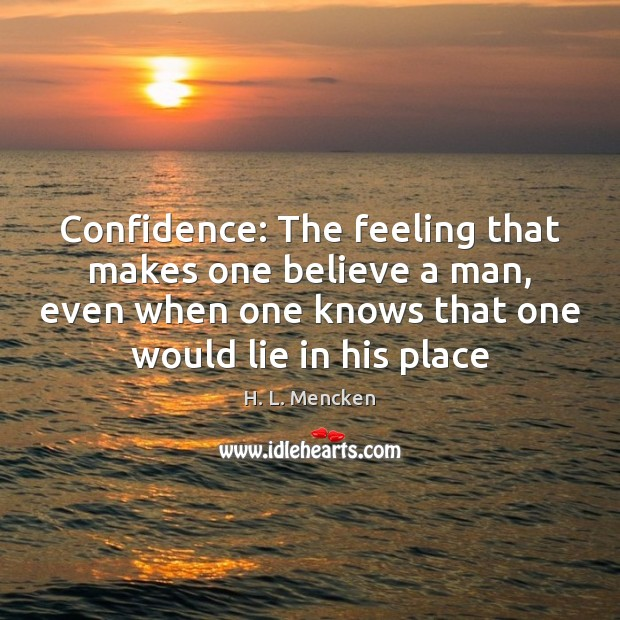 Confidence: The feeling that makes one believe a man, even when one Confidence Quotes Image