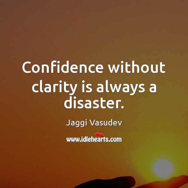 Confidence without clarity is always a disaster. Image
