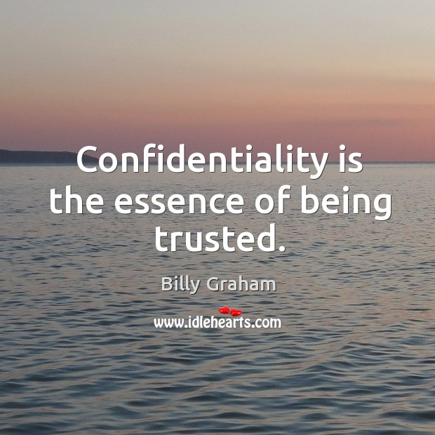 Image, Confidentiality is the essence of being trusted.